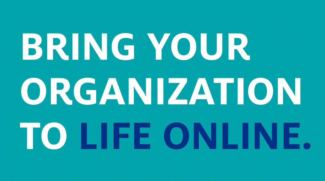 Bring your organization to life online